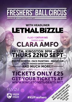 The Ball is back with an awesome circus theme and it's going to be bigger and better than ever!!  Thursday 22nd September  Pryzm, Kingston  9pm - 3am  Only £25!! - BUY YOUR TICKET NOW  Super Early Bird & Early Bird SOLD OUT!!   Expect a night full of...   	DJ's and live music performances - LETHAL BIZZLE & CLARA AMFO!!! 	Incredible circus themed entertainment 	Photo booth 	Face painting 	Magician 	Much much more!   Fancy dress is encouraged but not compulsory! Dress code is the same as a ... Big Narstie, Sold Out Tickets, Circus Performers, Circus Theme, Early Bird, Kingston, Dress Code, Live Music, The Magicians