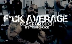 FUCK AVERAGE - BEAST or BITCH. It's your choice!