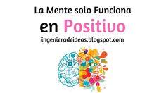 La Mente Solo Funciona en Positivo