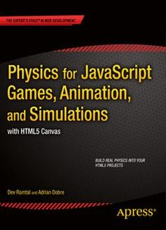 Dev Ramtal Adrian Dobre  Physics For Javascript Games Animation And Simulations: With Html5 Canvas free ebook