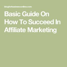 Basic Guide On How To Succeed In Affiliate Marketing