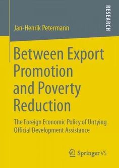 Between Export Promotion and Poverty Reduction: The Foreign Economic Policy of Untying Official Development Assis...