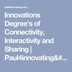 Innovations Degree's of Connectivity, Interactivity and Sharing | Paul4innovating's Innovation Views