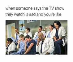 When someone says the TV show they watch is sad. When someone says the TV show they watch is sad. When someone says the TV show they watch is sad. When someone says the TV show they watch is sad. Greys Anatomy Costumes, Greys Anatomy Funny, Greys Anatomy Episodes, Greys Anatomy Characters, Greys Anatomy Facts, Grey Anatomy Quotes, Grays Anatomy, Meredith Grey's Anatomy, Grey's Anatomy Tv Show