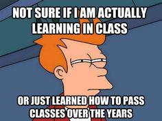 How I sometimes felt in undergrad. so many classes were like this lol.