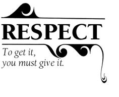 Respect  This is one of the most important values my grandmother taught me.  I only wish she were still here so I could show her the respect she deserved that at that age I didn't show her. I love you grandma!!!