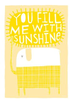 You Fill Me With Sunshine -  Fine Art Print (Large).  via Etsy.