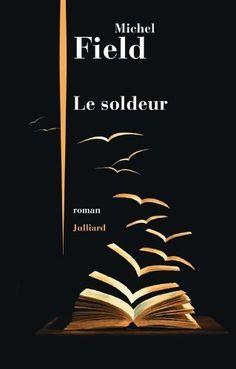Le Soldeur de Michel FIELD, http://www.amazon.fr/dp/226001769X/ref=cm_sw_r_pi_dp_Mz73tb1NJX1A7