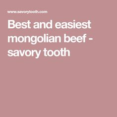 Best and easiest mongolian beef - savory tooth