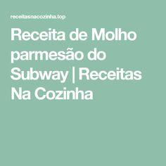Receita de Molho parmesão do Subway | Receitas Na Cozinha