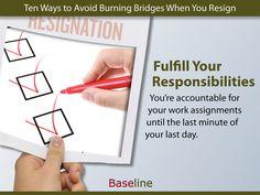 Fulfill Your Responsibilities - avoid burning bridges when you resign
