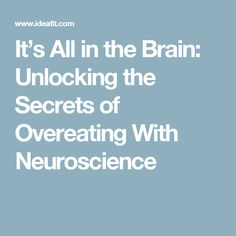 It's All in the Brain: Unlocking the Secrets of Overeating With Neuroscience