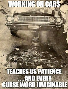 Auto Quote – working on cars teach us patience… and every curse word imaginable…. Truck Memes, Car Jokes, Funny Car Memes, Car Humor, Funny Cars, Funny Mechanic Memes, Chevy Memes, Ford Memes, Truck Quotes