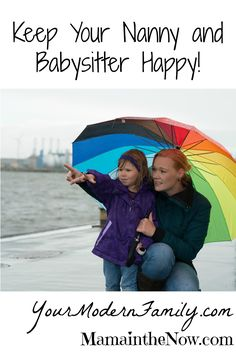 Keep Your Nanny and Babysitter Happy!  Good help IS hard to find! Once you have found a good babysitter or nanny cling on to her...  ESPECIALLY #8 - it goes a long way!   As a working mother I rely on our nanny and babysitters for help, so keeping them happy is important for all of us!