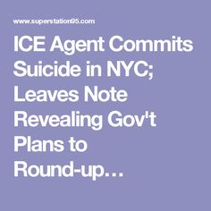 ICE Agent Commits Suicide in NYC; Leaves Note Revealing Gov't Plans to Round-up…