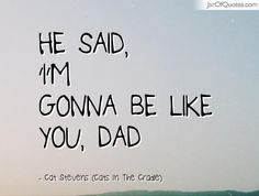 He said, 'I'm gonna be like you, Dad