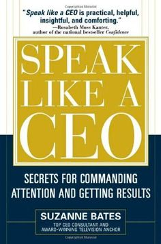 Speak Like a CEO: Secrets for Commanding Attention and Getting Results:Amazon:Books