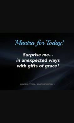 Surprise me with gifts of grace and abundance
