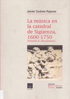 SUAREZ-PAJARES, Javier. La música en la catedral de Sigüenza, 1600-1750. Volumen II. Documentos. ICCMU.