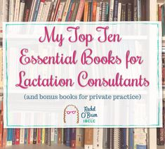 Top Ten Essential Books for Lactation Consultants Top Ten Books, I Love Books, Becoming A Doula, Low Milk Supply, Lactation Consultant, Core Curriculum, Private Practice, Study Tips, Pediatrics