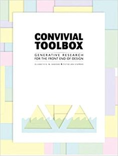 Elizabeth B. Sanders,Pieter Jan Stappers,: Convivial Toolbox : Generative Research for the Front End of Design Description Generative design research is an approach to bring Dundee, Design Thinking, Delft, Calgary, Blockchain, Illinois, Human Centered Design, Apps, Branding