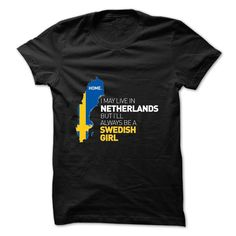 Live in NETHERLANDS ᐂ but ill always be a SWEDISH ᗑ GIRLWear this t-shirt with pride and represent your Country!Swedish, girl, country