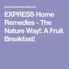 EXPRESS Home Remedies - The Nature Way!: A Fruit Breakfast!