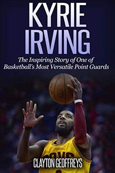 [PDF] Download Kyrie Irving: The Inspiring Story of One of Basketball's Most Versatile Point Guards (Basketball Bio *Read Online*