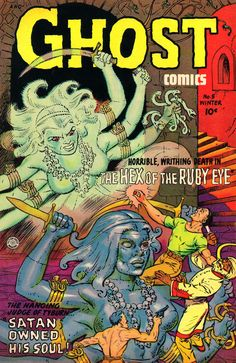 Ghost Comics No 5 Pulp Comic Book Cover Image Shows Two Multi Armed Female Ghosts Battley Several Men Horrible Writhing Death In The Hex Of The Ruby Eye The Hanging Judge Of Tyburn Satan Owned His Sou
