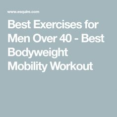 Best Exercises for Men Over 40 - Best Bodyweight Mobility Workout Workout Plan For Men, Workout Routine For Men, Workout Guide, Best Body Weight Exercises, Men Over 40, Workout Warm Up, Bodybuilding Workouts, Weight Training, Excercise