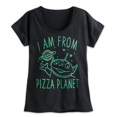 I am from Pizza Planet. Alien Pizza Planet Disney Tee for Women - Toy Story Pizza Planet, Disney Shirts, Disney Outfits, Disney Clothes, Disney Fashion, Disney Shirt For Women, Disneyland Outfits, Disneyland Tips, Women's Clothes
