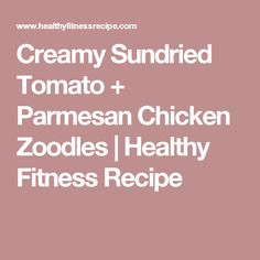 Creamy Sundried Tomato + Parmesan Chicken Zoodles | Healthy Fitness Recipe