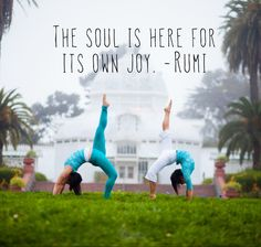 """""""The soul is here for its own joy."""" -Rumi     (Yoga Journal LIVE: San Francisco is January 16-20, 2014. Join us! Registration is open at www.yjevents.com  )"""