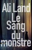 Ali Land : Le sang du monstre - Libre-R et associés : Stéphanie - Plaisir de lire