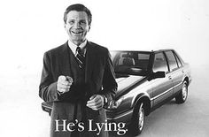 This may date me, but I loved these commercials; Joe Isuzu, the pathological salesman.
