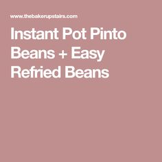 Instant Pot Pinto Beans + Easy Refried Beans