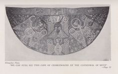 """The caption reads, """"We can still see this cope of Charlemagne at the Cathedral of Metz."""""""