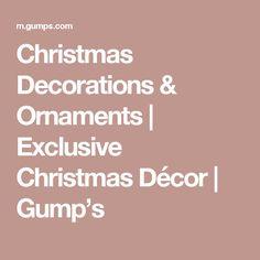 Christmas Decorations & Ornaments | Exclusive Christmas Décor | Gump's