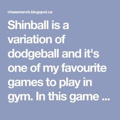 Shinball is a variation of dodgeball and it& one of my favourite games to play in gym. In this game there are no teams. Fitness Games For Kids, Gym Games For Kids, Youth Games, Class Games, School Games, Exercise For Kids, Teacher Games, Pe Class, Group Games