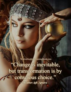 Change is inevitable, but transformation is by conscious choice.