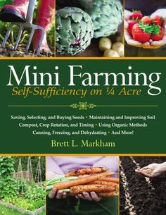 """Mini Farming: Self-Sufficiency on Acre"" by Brett L. Markham - Description: ""Start a mini farm on a quarter acre or less, provide 85 percent of the food for a family of four and earn an income. The Farm, Small Farm, Gardening Books, Gardening Tips, Beginners Gardening, Container Gardening, Crop Rotation, Thing 1, Backyard Farming"