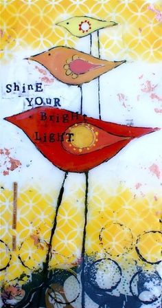 """""""Shine your bright light"""" quote via Carol's Country Sunshine on Facebook"""