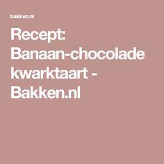 Recept: Banaan-chocolade kwarktaart - Bakken.nl