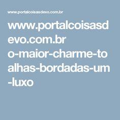 www.portalcoisasdevo.com.br o-maior-charme-toalhas-bordadas-um-luxo