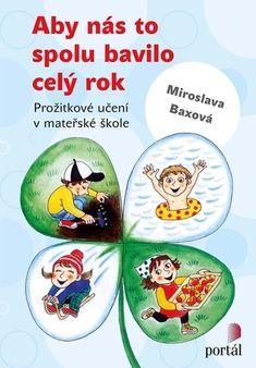 Aby nás to spolu bavilo celý rok - Prožitkové učení v mateřské škole - Baxová Miroslava Thriller, School, Books, Ms, Day Planners, Literature, Carnival, Livros, Libros