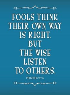"faithful-in-christ: "" Proverbs (NLT) Fools think their own way is right, but the wise listen to others. Bible Verses Quotes, Bible Scriptures, Faith Quotes, Wisdom Quotes, Bible Teachings, Proverbs 12, Book Of Proverbs, Religious Quotes, Spiritual Quotes"