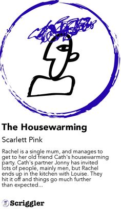 The Housewarming by Scarlett Pink https://scriggler.com/detailPost/story/52675 Rachel is a single mum, and manages to get to her old friend Cath's housewarming party. Cath's partner Jonny has invited lots of people, mainly men, but Rachel ends up in the kitchen with Louise. They hit it off and things go much further than expected...