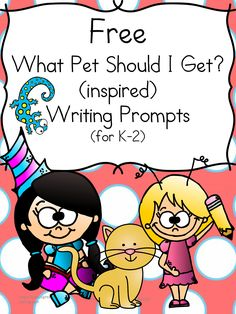 Free What Pet Should I Get Writing Prompt and Activities for Kindergarten, First or Second Grade