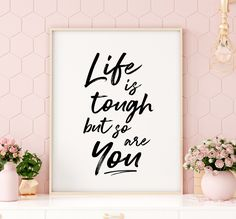 Life Is Tough But So Are You Printable Art, Motivational Quote Print, Inspirational Poster, Printable Quote Wall Art *INSTANT DOWNLOAD* Printable Quotes, Printable Art, Printables, Printing Websites, Online Printing, Inspirational Posters, Motivational Quotes, Wall Art Quotes, Quote Wall