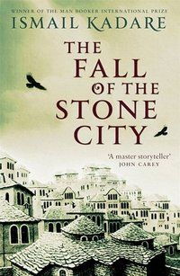 The Fall of the Stone City by  Ismail Kadare. Translated from the Albanian by John Hodgson - 2013 shortlist